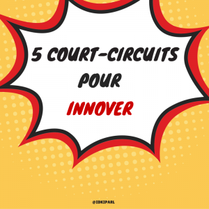 5 court-circuits pour innover
